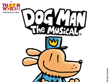More Info for Dog Man: The Musical Presented by TheaterWorksUSA