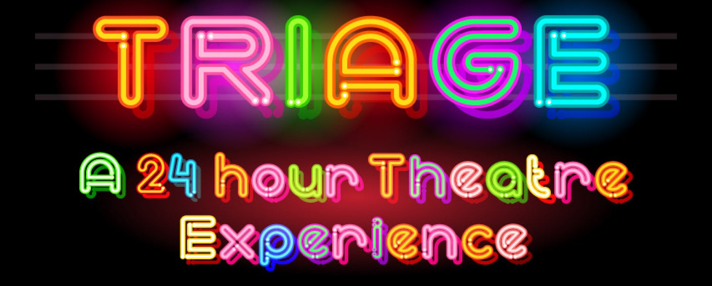 Triage: A 24 Hour Theatre Experience